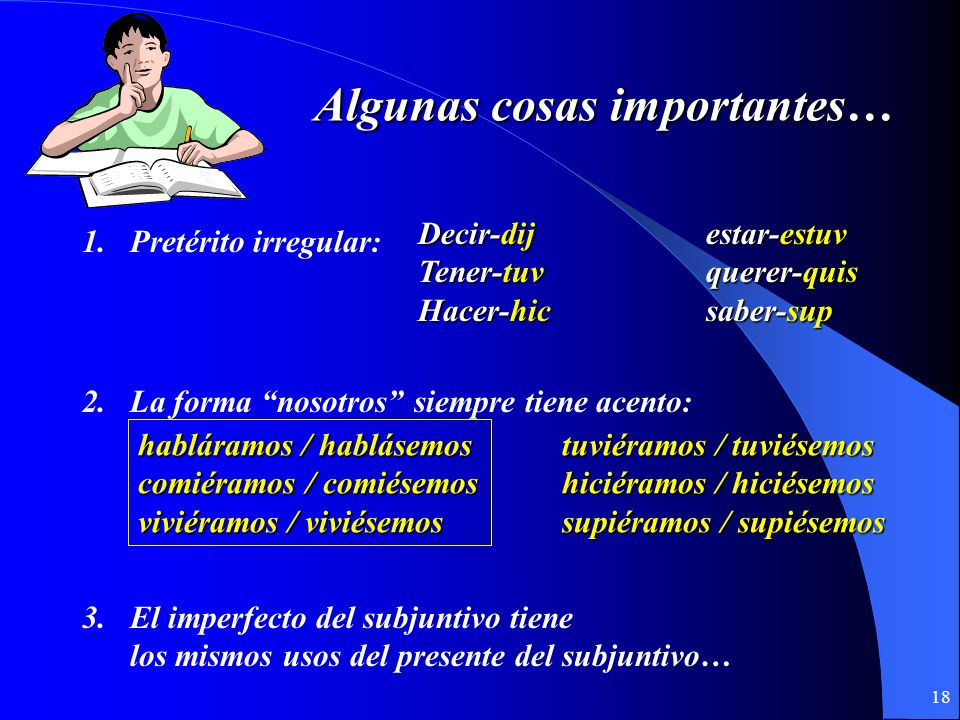 17 Conjugación del Imperfecto del Subjuntivo: -ra-ramos-se-semos Agregar -ra-ramos-se-semos -ras-rais-ses-seis -ra-ran-se-sen -ra-ramos-se-semos Agreg