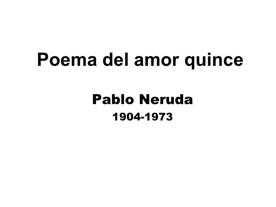 Poema del amor quince Pablo Neruda 1904-1973