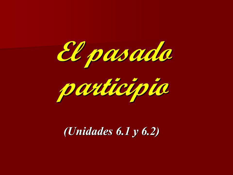 El pasado participio (Unidades 6.1 y 6.2)