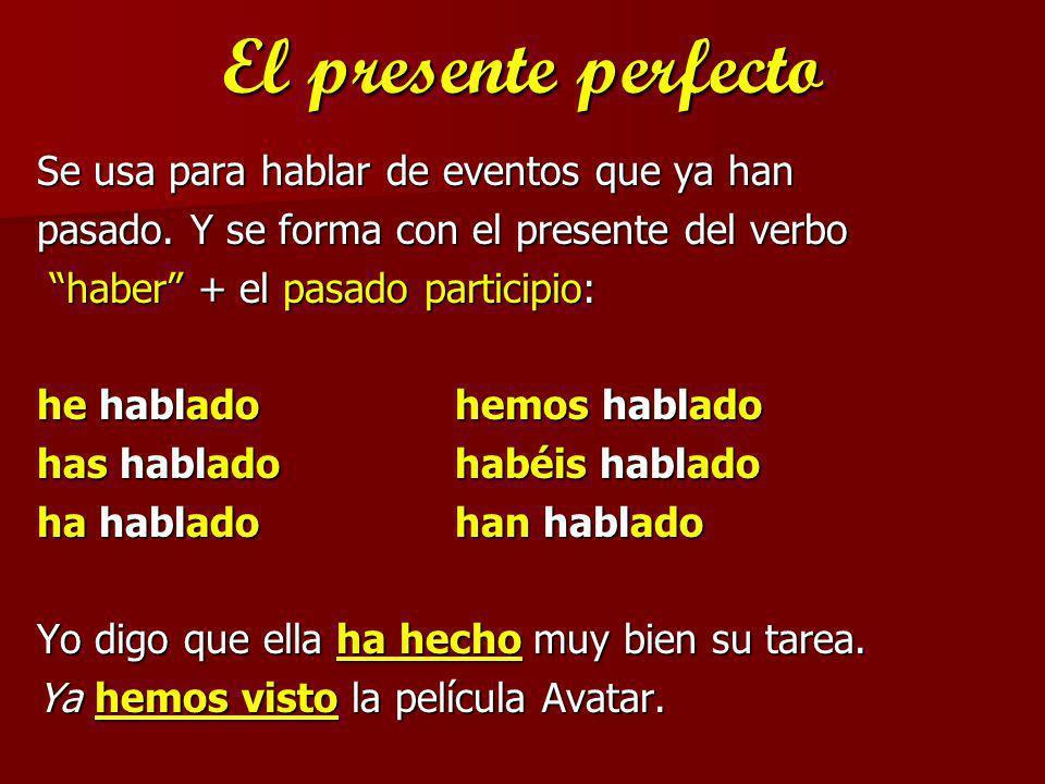 El presente perfecto Se usa para hablar de eventos que ya han pasado. Y se forma con el presente del verbo haber + el pasado participio: haber + el pa