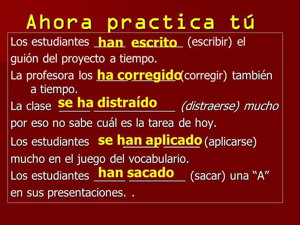 Ahora practica tú Los estudiantes _____ ________ (escribir) el guión del proyecto a tiempo. ambién a tiempo. La profesora los _____ _______ (corregir)
