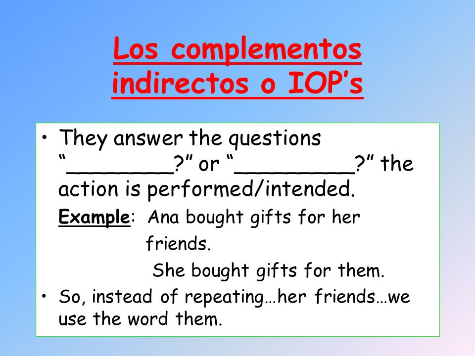 Los complementos indirectos o IOPs They answer the questions ________.