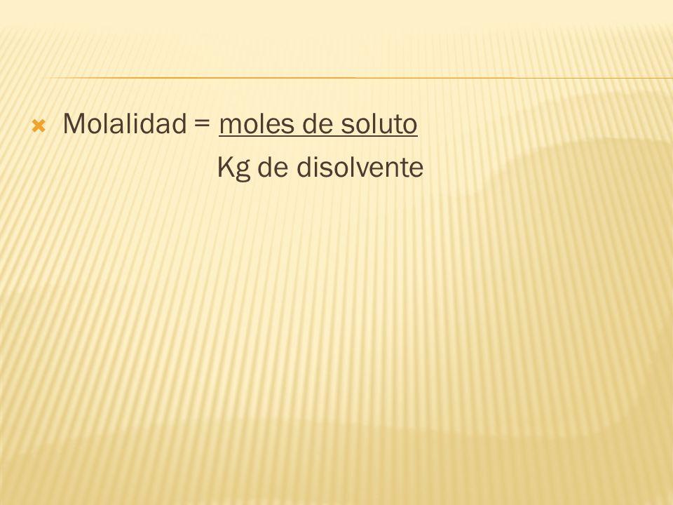 Porcentaje en masa = gramos de soluto x 100 gramos de solución Fracción molar = moles de soluto moles totales Donde: moles totales = moles de soluto +