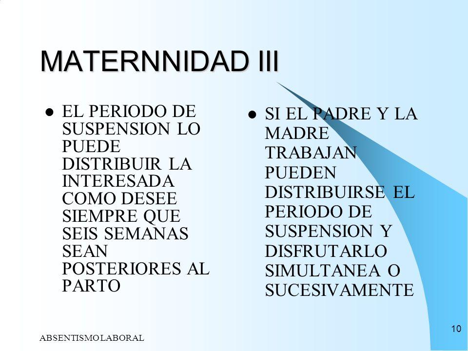 ABSENTISMO LABORAL 10 MATERNNIDAD III EL PERIODO DE SUSPENSION LO PUEDE DISTRIBUIR LA INTERESADA COMO DESEE SIEMPRE QUE SEIS SEMANAS SEAN POSTERIORES