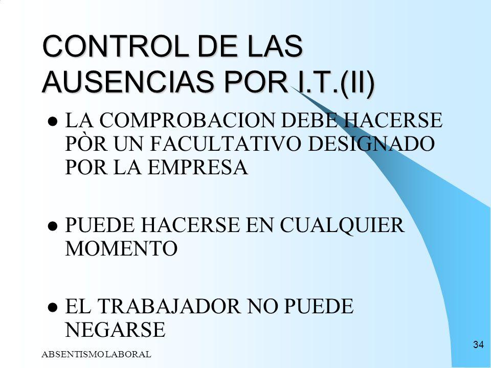 ABSENTISMO LABORAL 34 CONTROL DE LAS AUSENCIAS POR I.T.(II) LA COMPROBACION DEBE HACERSE PÒR UN FACULTATIVO DESIGNADO POR LA EMPRESA PUEDE HACERSE EN