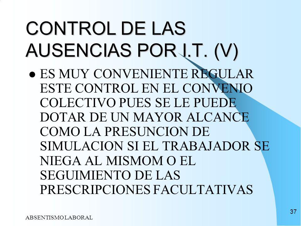 ABSENTISMO LABORAL 37 CONTROL DE LAS AUSENCIAS POR I.T. (V) ES MUY CONVENIENTE REGULAR ESTE CONTROL EN EL CONVENIO COLECTIVO PUES SE LE PUEDE DOTAR DE