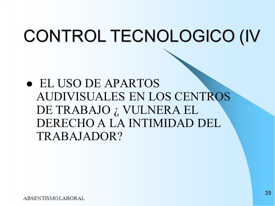 ABSENTISMO LABORAL 39 CONTROL TECNOLOGICO (IV EL USO DE APARTOS AUDIVISUALES EN LOS CENTROS DE TRABAJO ¿ VULNERA EL DERECHO A LA INTIMIDAD DEL TRABAJA