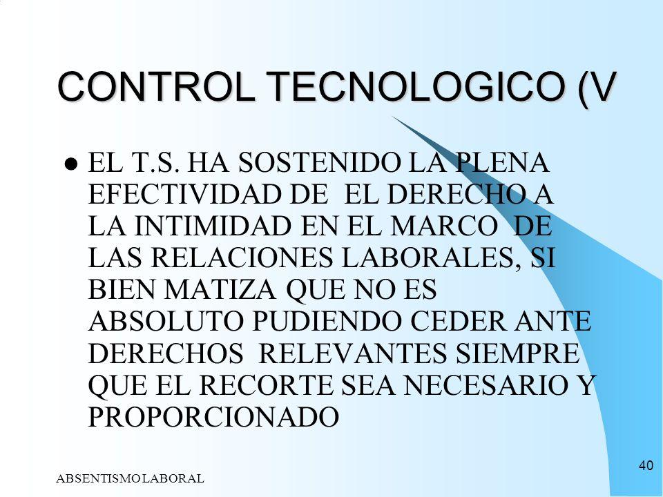 ABSENTISMO LABORAL 40 CONTROL TECNOLOGICO (V EL T.S. HA SOSTENIDO LA PLENA EFECTIVIDAD DE EL DERECHO A LA INTIMIDAD EN EL MARCO DE LAS RELACIONES LABO