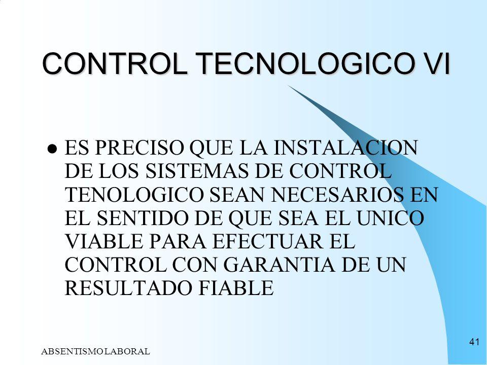 ABSENTISMO LABORAL 41 CONTROL TECNOLOGICO VI ES PRECISO QUE LA INSTALACION DE LOS SISTEMAS DE CONTROL TENOLOGICO SEAN NECESARIOS EN EL SENTIDO DE QUE