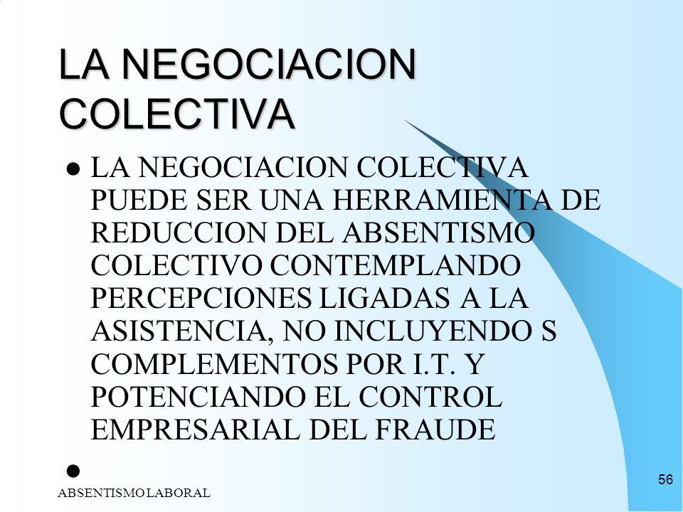 ABSENTISMO LABORAL 56 LA NEGOCIACION COLECTIVA LA NEGOCIACION COLECTIVA PUEDE SER UNA HERRAMIENTA DE REDUCCION DEL ABSENTISMO COLECTIVO CONTEMPLANDO P
