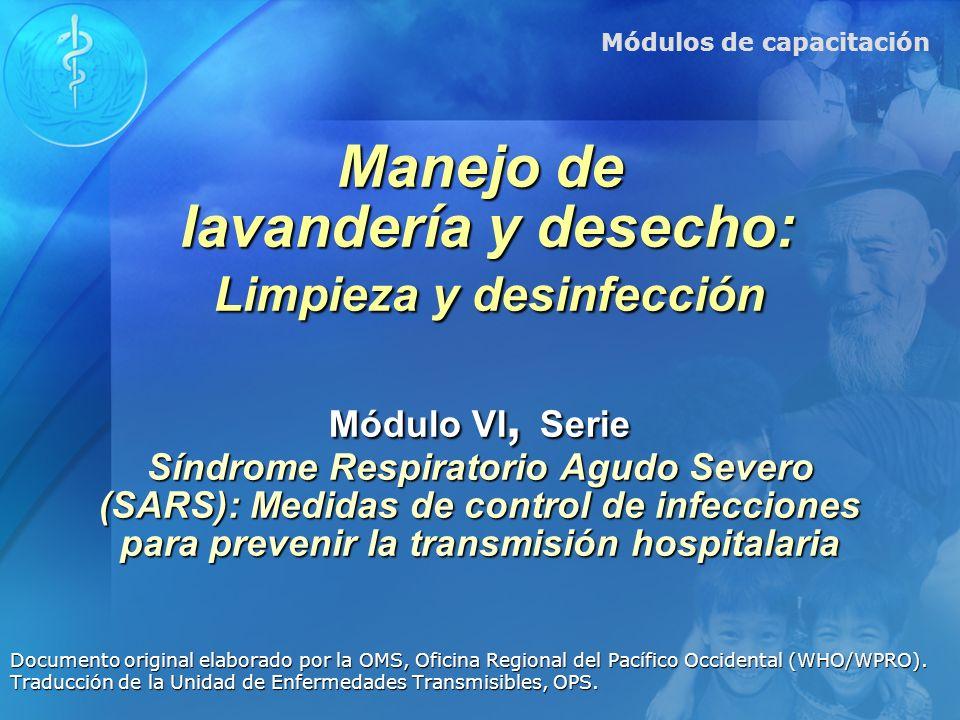 Manejo de lavandería y desecho: Limpieza y desinfección Módulo VI, Serie Síndrome Respiratorio Agudo Severo (SARS): Medidas de control de infecciones