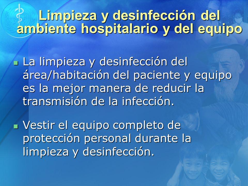 Limpieza y desinfección del ambiente hospitalario y del equipo La limpieza y desinfección del área/habitación del paciente y equipo es la mejor manera