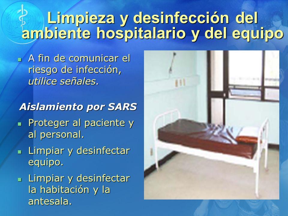 Limpieza y desinfección del ambiente hospitalario y del equipo A fin de comunicar el riesgo de infección, utilice señales. A fin de comunicar el riesg