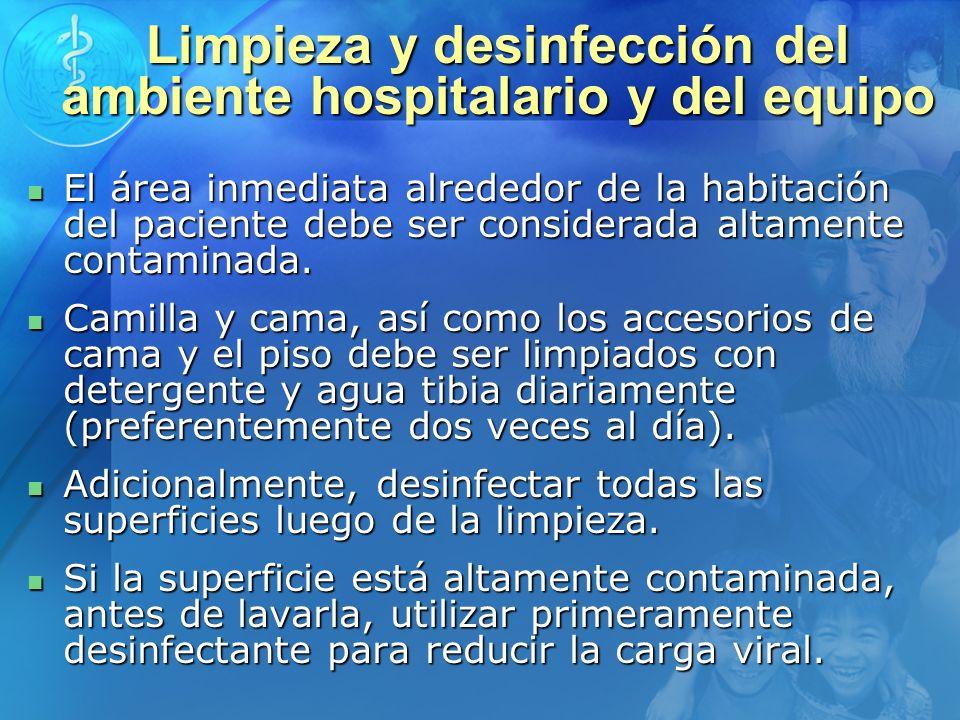 Limpieza y desinfección del ambiente hospitalario y del equipo El área inmediata alrededor de la habitación del paciente debe ser considerada altament