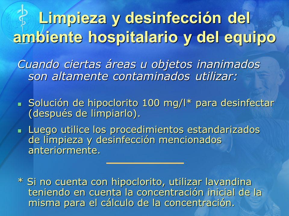 Cuando ciertas áreas u objetos inanimados son altamente contaminados utilizar: Solución de hipoclorito 100 mg/l* para desinfectar (después de limpiarl