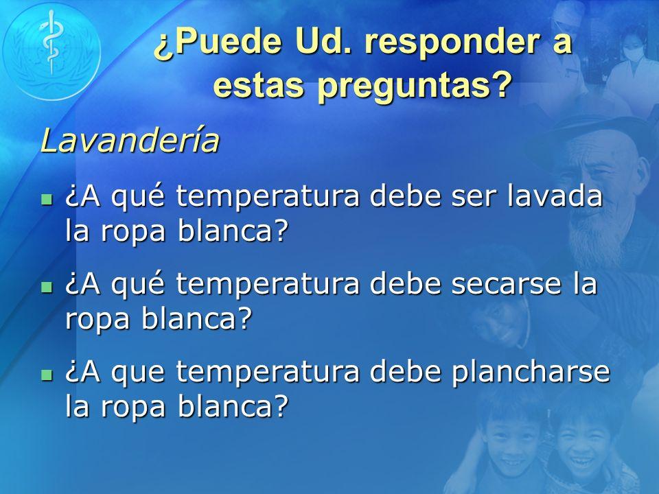 ¿Puede Ud. responder a estas preguntas? Lavandería ¿A qué temperatura debe ser lavada la ropa blanca? ¿A qué temperatura debe ser lavada la ropa blanc