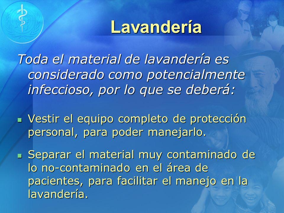 Lavandería Toda el material de lavandería es considerado como potencialmente infeccioso, por lo que se deberá: Vestir el equipo completo de protección
