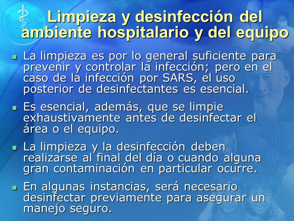 Limpieza y desinfección del ambiente hospitalario y del equipo La limpieza es por lo general suficiente para prevenir y controlar la infección; pero e