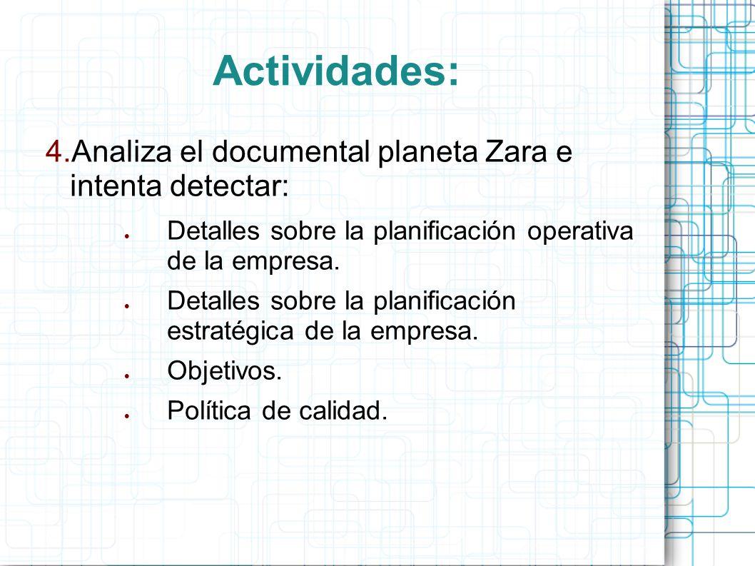 Actividades: 4.Analiza el documental planeta Zara e intenta detectar: Detalles sobre la planificación operativa de la empresa.