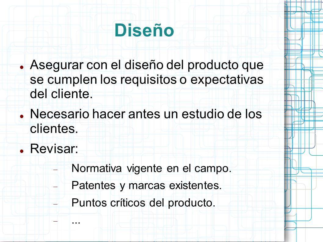 Diseño Asegurar con el diseño del producto que se cumplen los requisitos o expectativas del cliente.