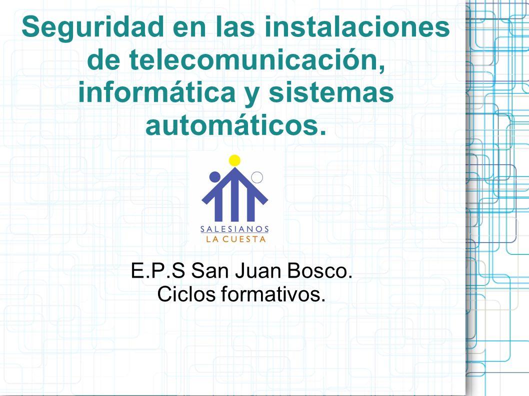 Seguridad en las instalaciones de telecomunicación, informática y sistemas automáticos. E.P.S San Juan Bosco. Ciclos formativos.