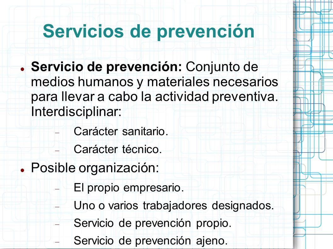 Servicios de prevención Servicio de prevención: Conjunto de medios humanos y materiales necesarios para llevar a cabo la actividad preventiva. Interdi