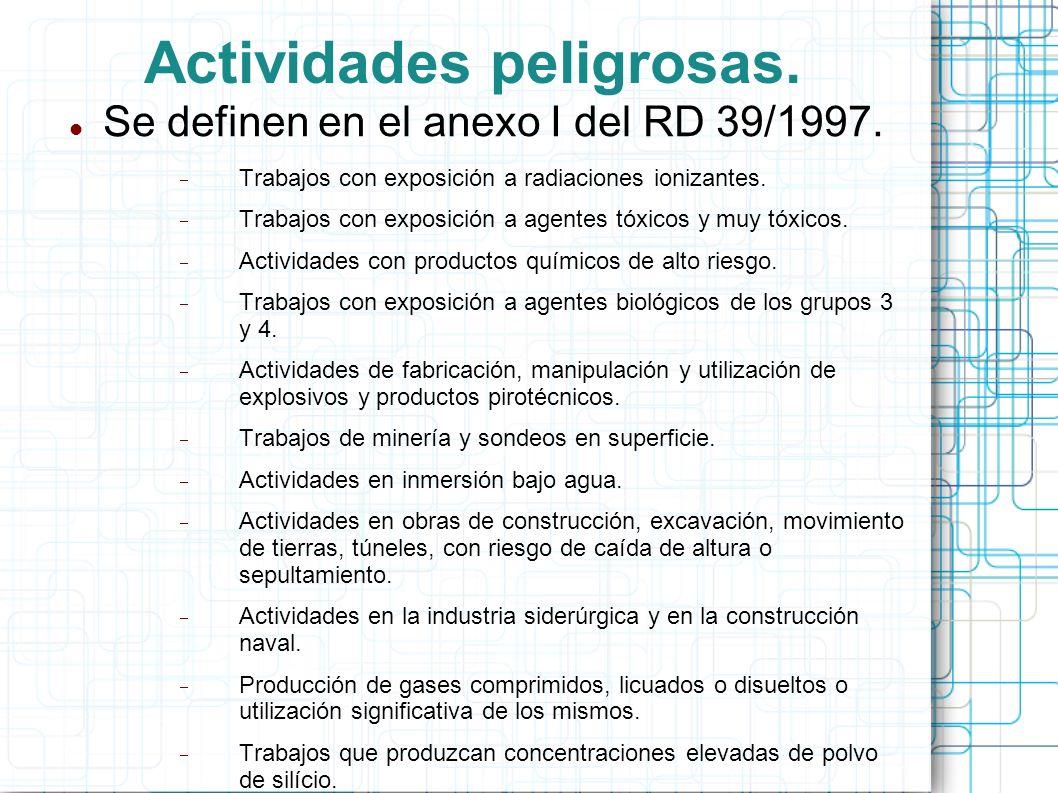 Actividades peligrosas. Se definen en el anexo I del RD 39/1997. Trabajos con exposición a radiaciones ionizantes. Trabajos con exposición a agentes t