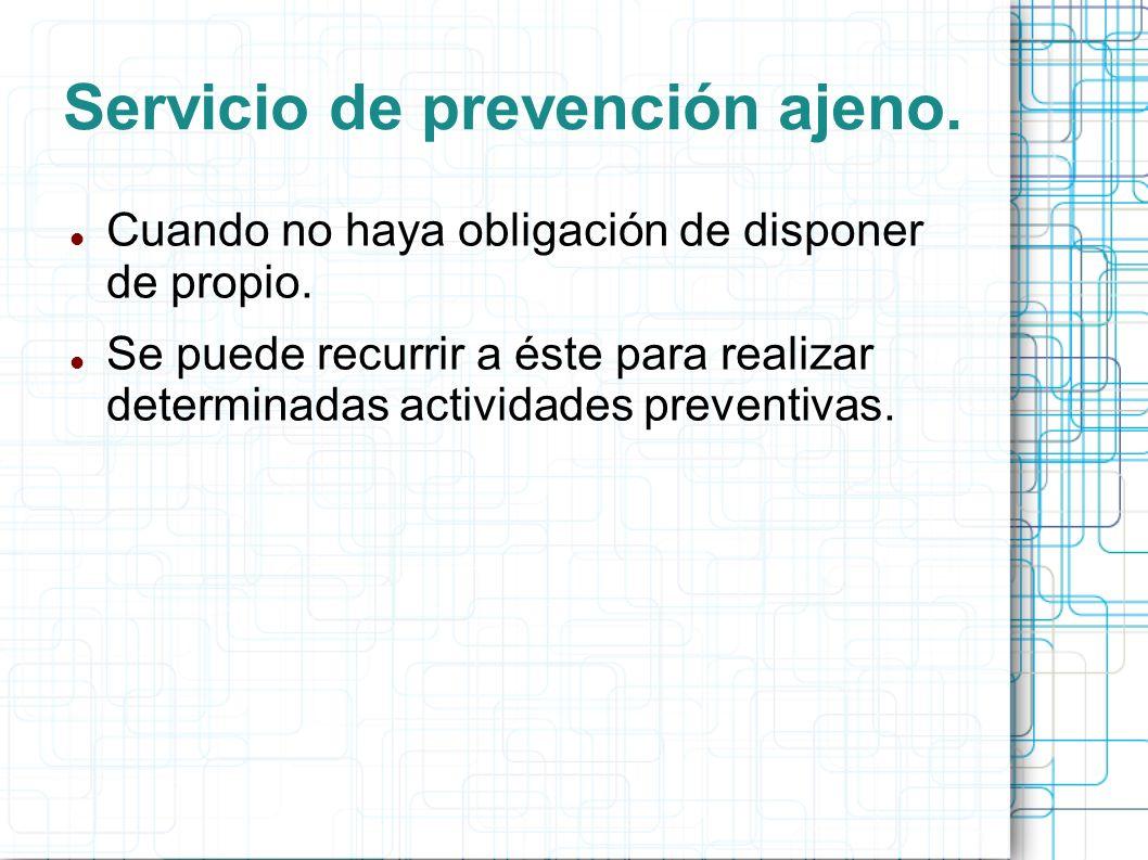 Servicio de prevención ajeno. Cuando no haya obligación de disponer de propio. Se puede recurrir a éste para realizar determinadas actividades prevent