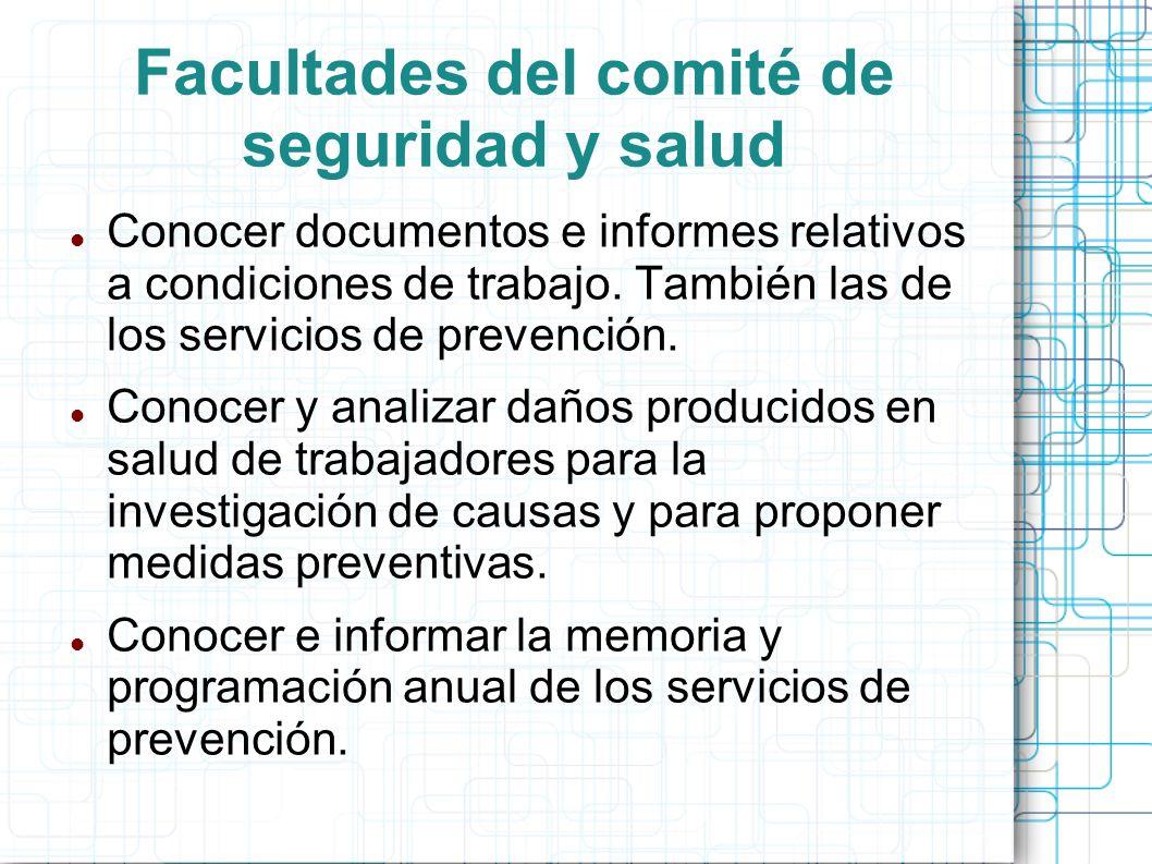 Facultades del comité de seguridad y salud Conocer documentos e informes relativos a condiciones de trabajo. También las de los servicios de prevenció