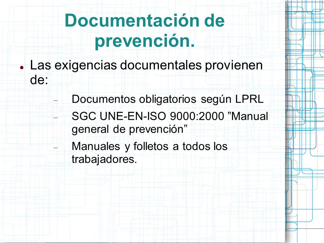 Documentación de prevención. Las exigencias documentales provienen de: Documentos obligatorios según LPRL SGC UNE-EN-ISO 9000:2000 Manual general de p