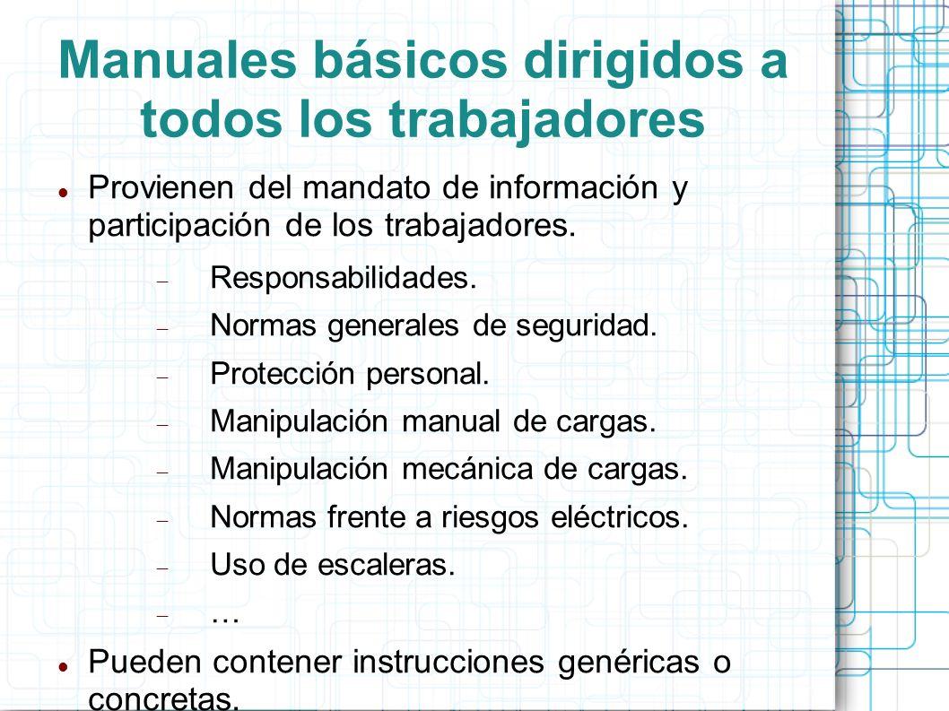 Manuales básicos dirigidos a todos los trabajadores Provienen del mandato de información y participación de los trabajadores. Responsabilidades. Norma