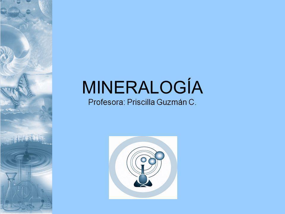 MINERALOGÍA Profesora: Priscilla Guzmán C.