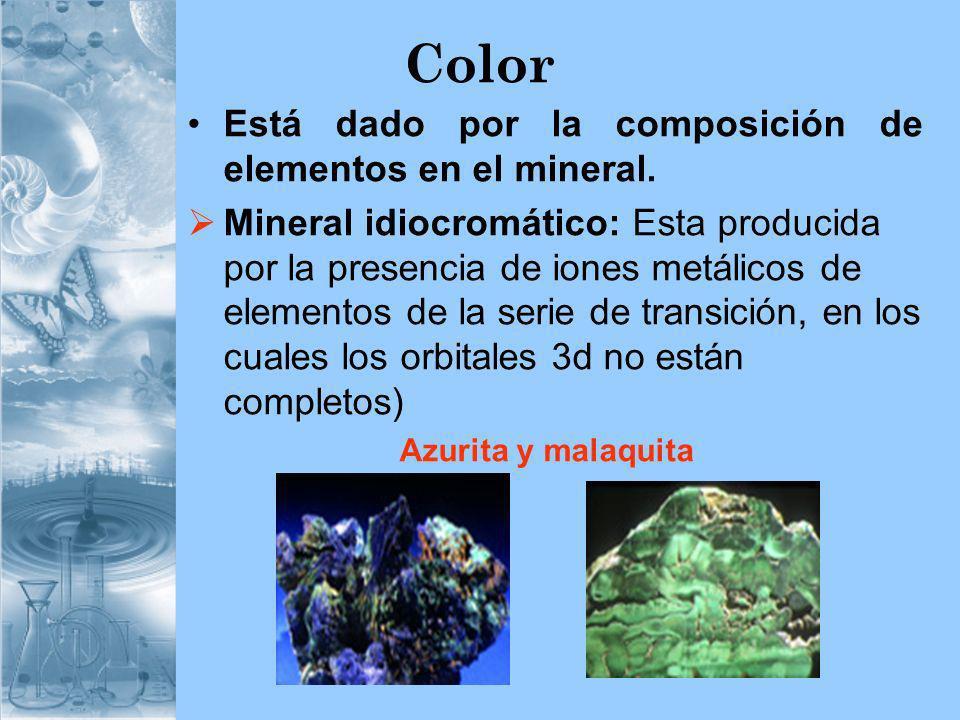 Color Está dado por la composición de elementos en el mineral. Mineral idiocromático: Esta producida por la presencia de iones metálicos de elementos