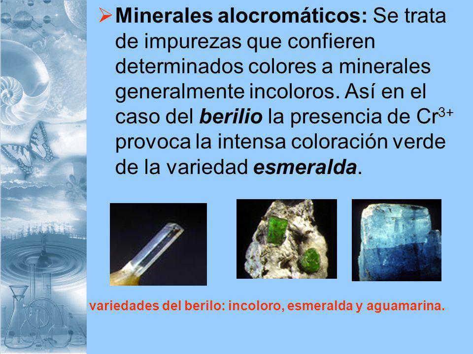 Minerales alocromáticos: Se trata de impurezas que confieren determinados colores a minerales generalmente incoloros. Así en el caso del berilio la pr