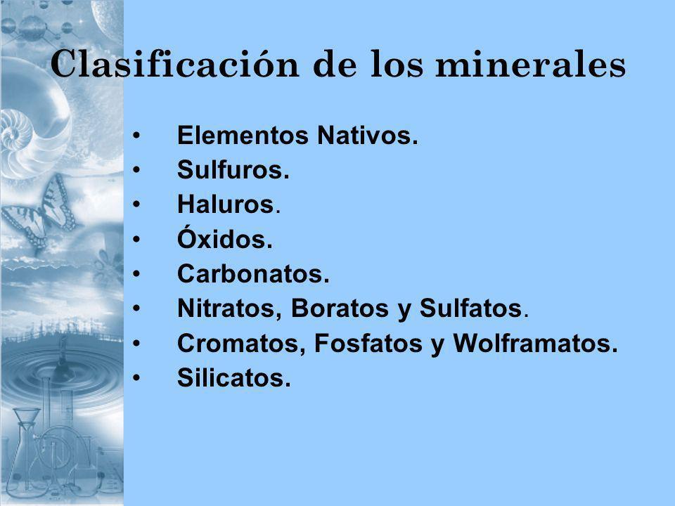 Clasificación de los minerales Elementos Nativos. Sulfuros. Haluros. Óxidos. Carbonatos. Nitratos, Boratos y Sulfatos. Cromatos, Fosfatos y Wolframato