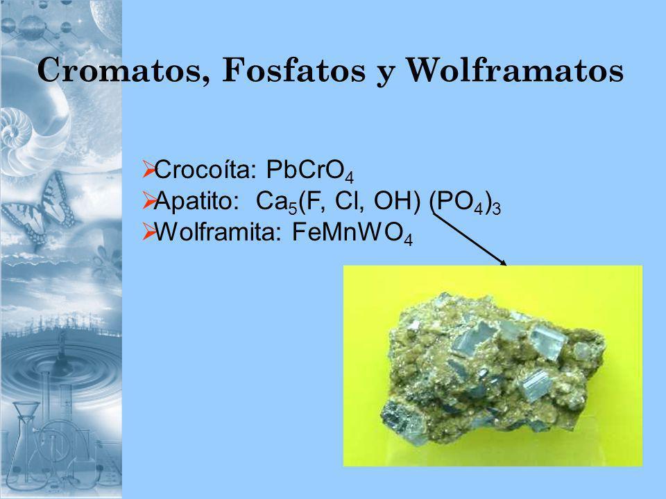 Cromatos, Fosfatos y Wolframatos Crocoíta: PbCrO 4 Apatito: Ca 5 (F, Cl, OH) (PO 4 ) 3 Wolframita: FeMnWO 4