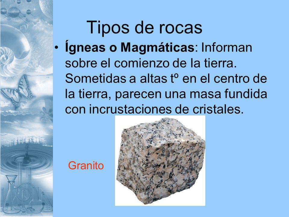 Ígneas o Magmáticas: Informan sobre el comienzo de la tierra. Sometidas a altas tº en el centro de la tierra, parecen una masa fundida con incrustacio