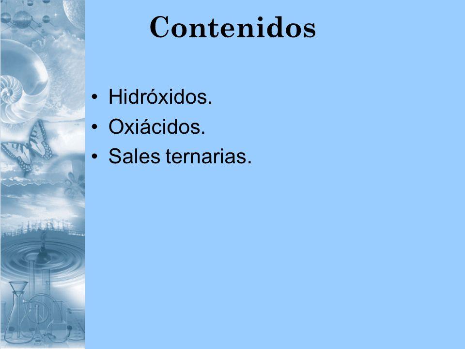 Hidróxidos Están formados por un metal y el grupo hidróxilo (OH – ).