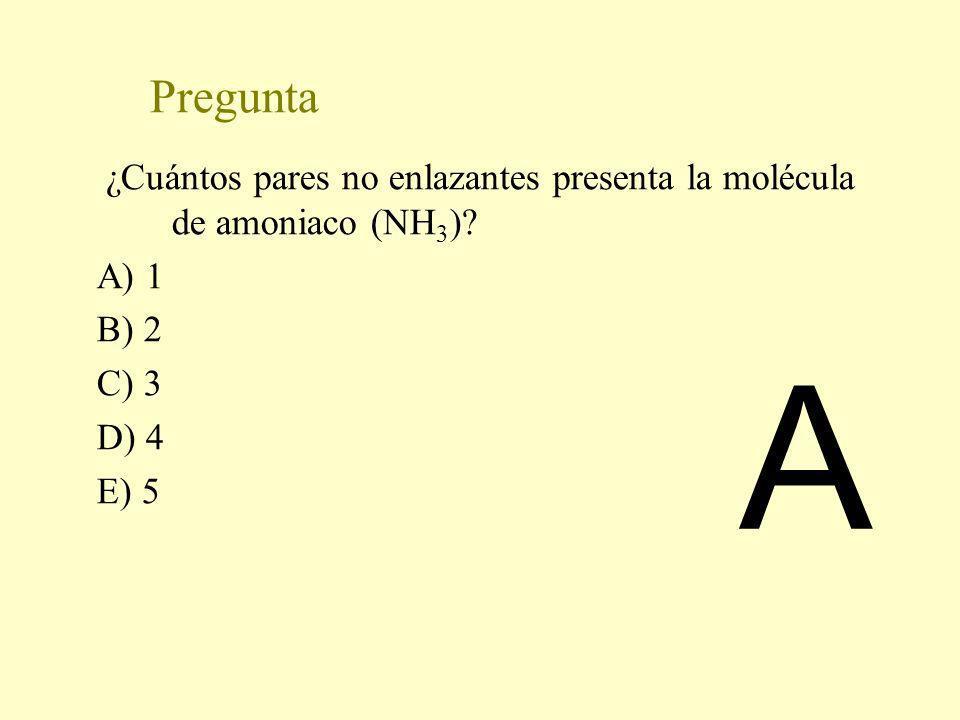 Pregunta ¿Cuántos pares no enlazantes presenta la molécula de amoniaco (NH 3 )? A) 1 B) 2 C) 3 D) 4 E) 5 A