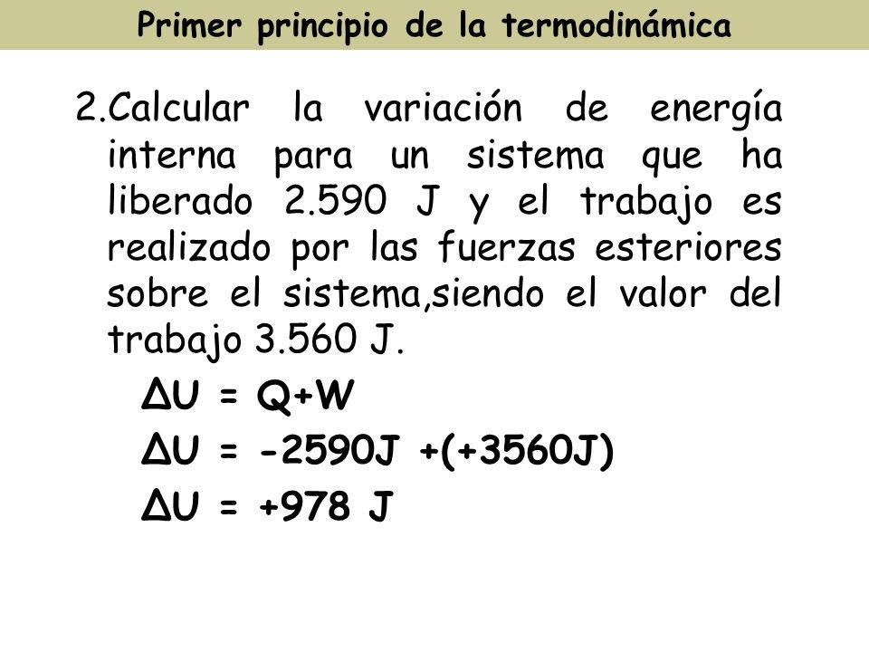 2.Calcular la variación de energía interna para un sistema que ha liberado 2.590 J y el trabajo es realizado por las fuerzas esteriores sobre el siste