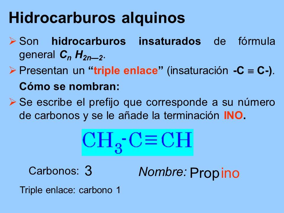 Hidrocarburos alquinos Son hidrocarburos insaturados de fórmula general C n H 2n2. Presentan un triple enlace (insaturación -C C-). Cómo se nombran: S
