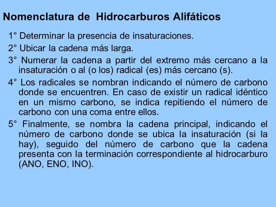 Nomenclatura de Hidrocarburos Alifáticos 1° Determinar la presencia de insaturaciones. 2° Ubicar la cadena más larga. 3° Numerar la cadena a partir de