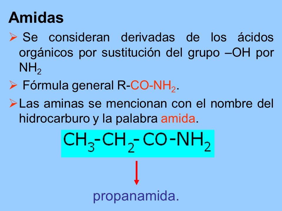 Amidas Se consideran derivadas de los ácidos orgánicos por sustitución del grupo –OH por NH 2 Fórmula general R-CO-NH 2. Las aminas se mencionan con e
