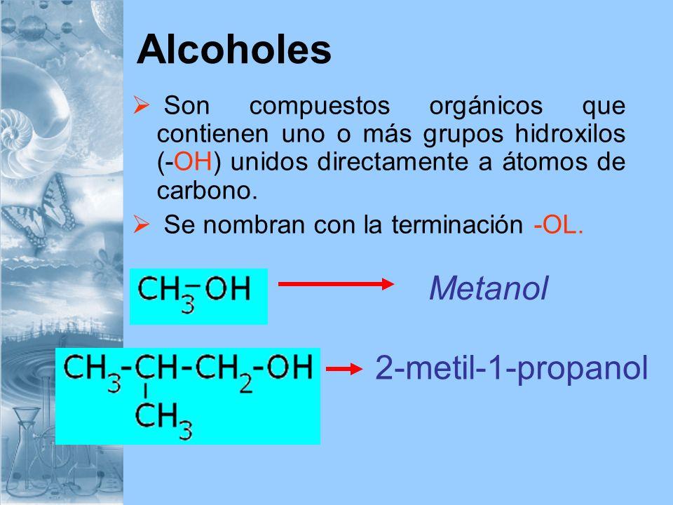 Alcoholes Son compuestos orgánicos que contienen uno o más grupos hidroxilos (-OH) unidos directamente a átomos de carbono. Se nombran con la terminac