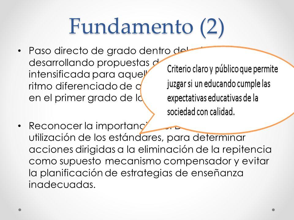 Fundamento (2) Paso directo de grado dentro del primer ciclo, desarrollando propuestas de ayuda pedagógica intensificada para aquellos niños que tiene