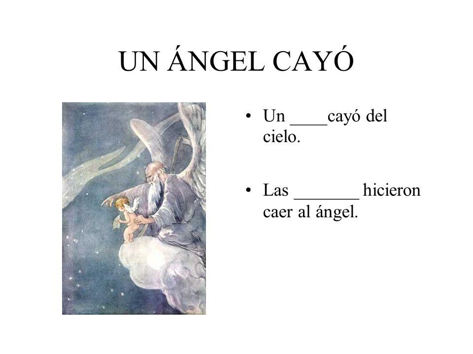 LA VECINA La mujer era la_______ de la familia. Ella dijo qué el ángel venía por __________