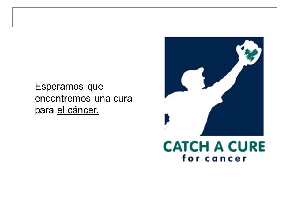 Esperamos que encontremos una cura para el cáncer.