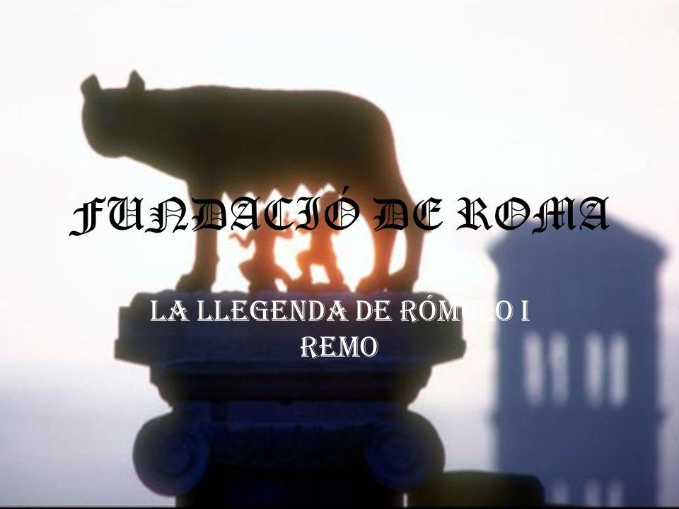 FUNDACIÓ DE ROMA La llegenda de RÓMULO i REMO