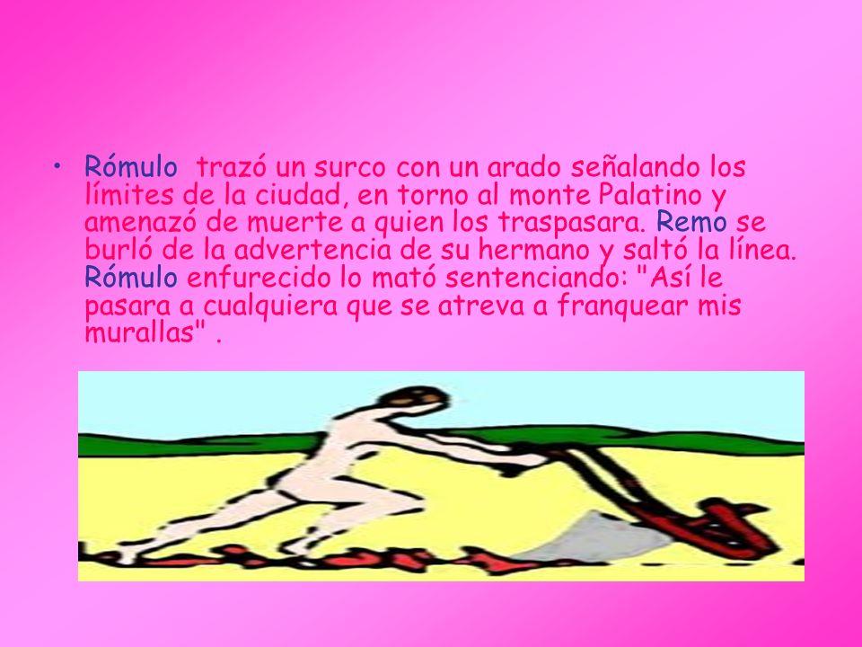 Rómulo trazó un surco con un arado señalando los límites de la ciudad, en torno al monte Palatino y amenazó de muerte a quien los traspasara. Remo se