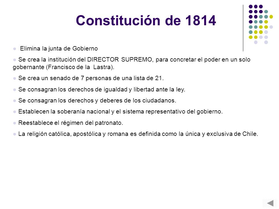 Constitución de 1814 Elimina la junta de Gobierno Se crea la institución del DIRECTOR SUPREMO, para concretar el poder en un solo gobernante (Francisc